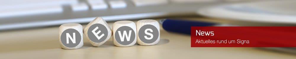 News - Aktuelles rund um Signa und seine Produkte